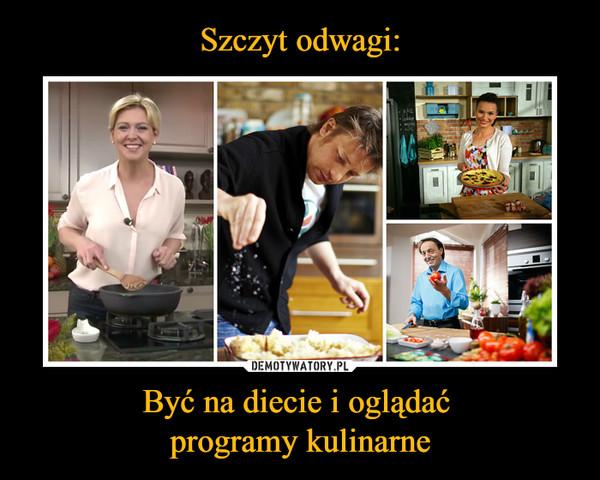 Być na diecie i oglądać programy kulinarne –