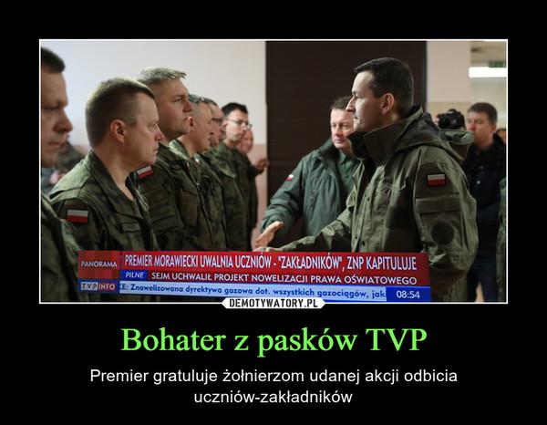 Bohater z pasków TVP – Premier gratuluje żołnierzom udanej akcji odbicia uczniów-zakładników
