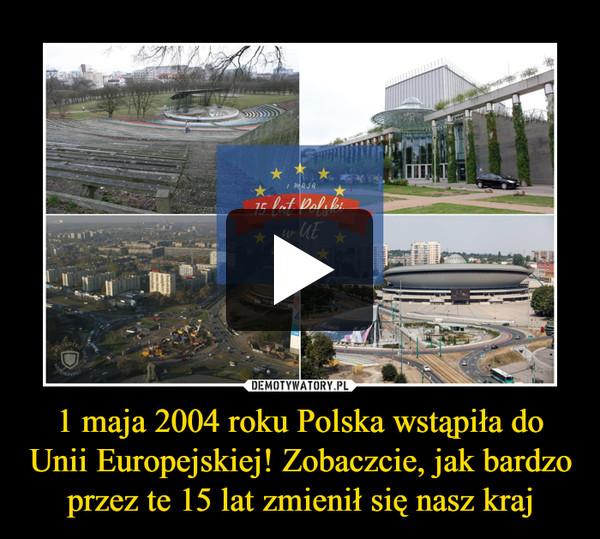 1 maja 2004 roku Polska wstąpiła do Unii Europejskiej! Zobaczcie, jak bardzo przez te 15 lat zmienił się nasz kraj –