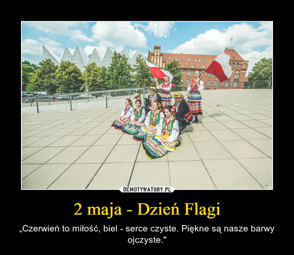 """2 maja - Dzień Flagi – """"Czerwień to miłość, biel - serce czyste. Piękne są nasze barwy ojczyste."""""""