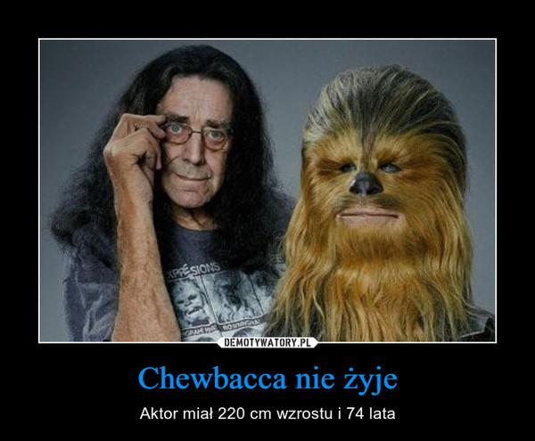 Chewbacca nie żyje – Aktor miał 220 cm wzrostu i 74 lata