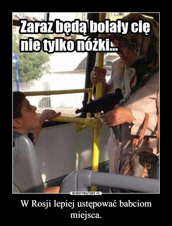 W Rosji lepiej ustępować babciom miejsca. –
