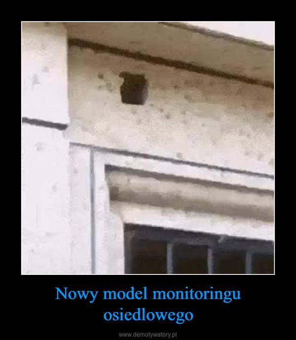 Nowy model monitoringu osiedlowego –