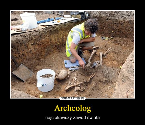 Archeolog – najciekawszy zawód świata