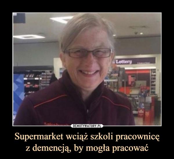 Supermarket wciąż szkoli pracownicęz demencją, by mogła pracować –