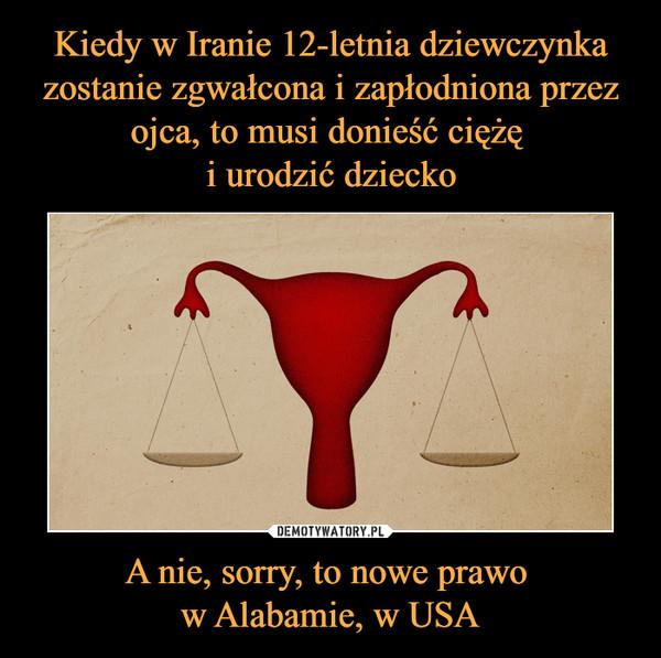A nie, sorry, to nowe prawo w Alabamie, w USA –
