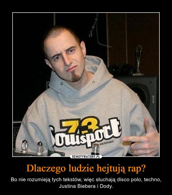 Dlaczego ludzie hejtują rap? – Bo nie rozumieją tych tekstów, więc słuchają disco polo, techno, Justina Biebera i Dody.