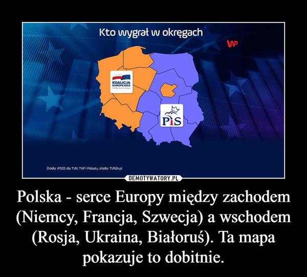 Polska - serce Europy między zachodem (Niemcy, Francja, Szwecja) a wschodem (Rosja, Ukraina, Białoruś). Ta mapa pokazuje to dobitnie. –