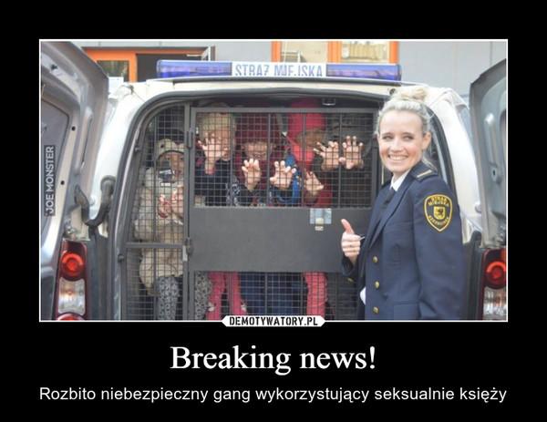 Breaking news! – Rozbito niebezpieczny gang wykorzystujący seksualnie księży