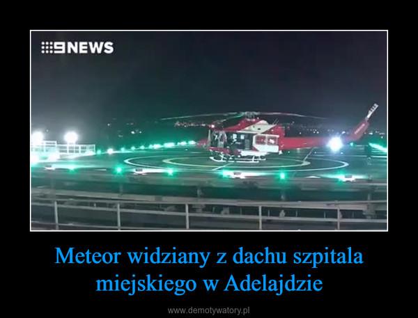 Meteor widziany z dachu szpitala miejskiego w Adelajdzie –