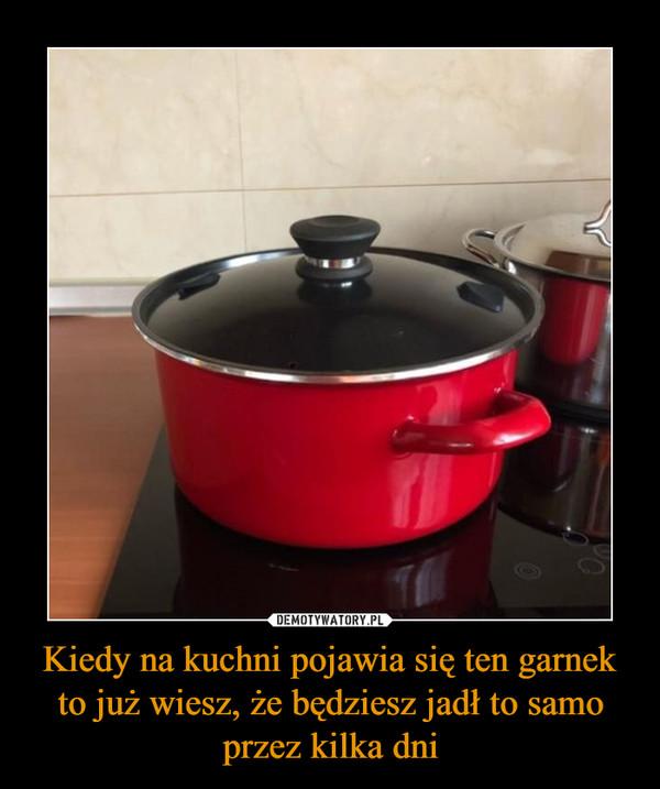 Kiedy na kuchni pojawia się ten garnek to już wiesz, że będziesz jadł to samo przez kilka dni –