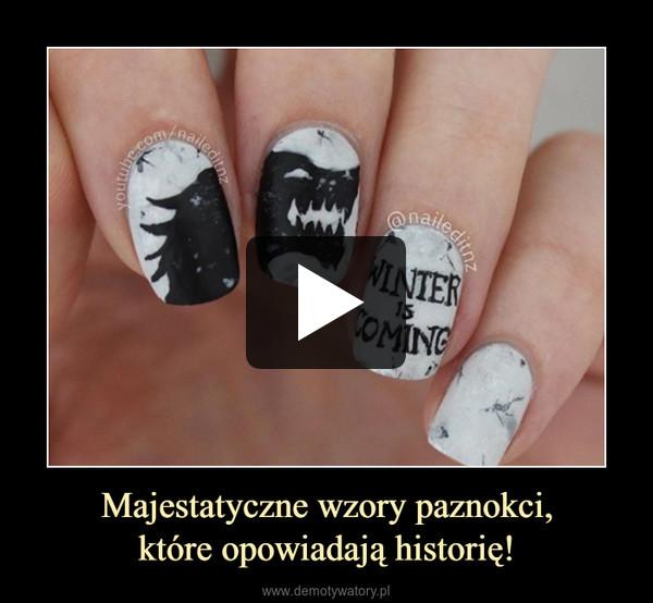 Majestatyczne wzory paznokci,które opowiadają historię! –