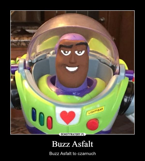 Buzz Asfalt – Buzz Asfalt to czarnuch