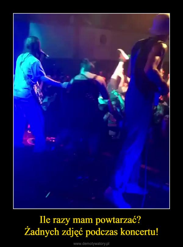 Ile razy mam powtarzać? Żadnych zdjęć podczas koncertu! –