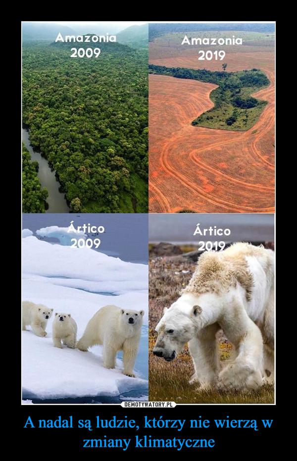 A nadal są ludzie, którzy nie wierzą w zmiany klimatyczne –