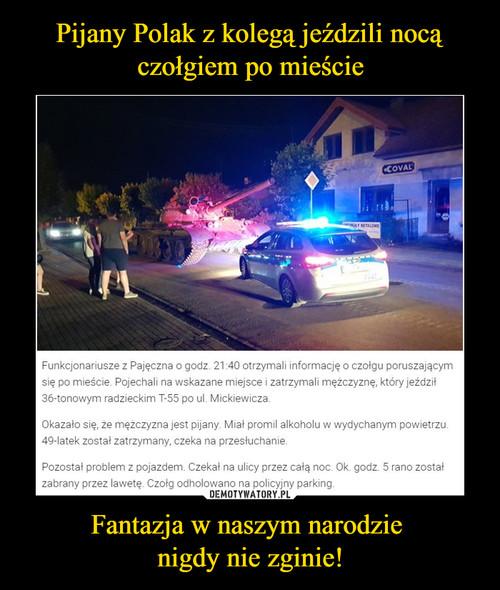Pijany Polak z kolegą jeździli nocą czołgiem po mieście Fantazja w naszym narodzie  nigdy nie zginie!