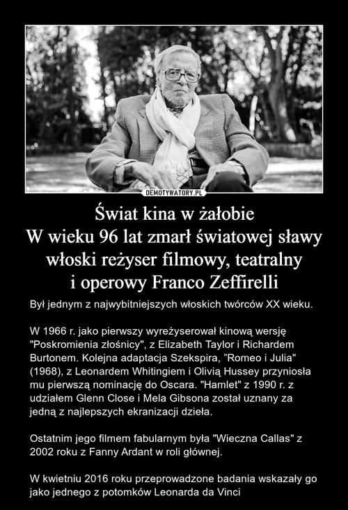 Świat kina w żałobie W wieku 96 lat zmarł światowej sławy włoski reżyser filmowy, teatralny i operowy Franco Zeffirelli