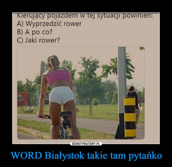WORD Białystok takie tam pytańko –