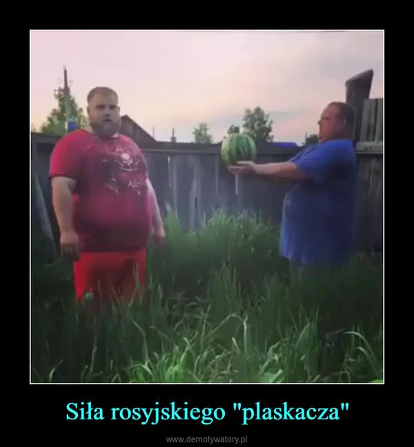 """Siła rosyjskiego """"plaskacza"""" –"""