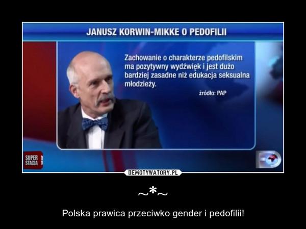 ~*~ – Polska prawica przeciwko gender i pedofilii!