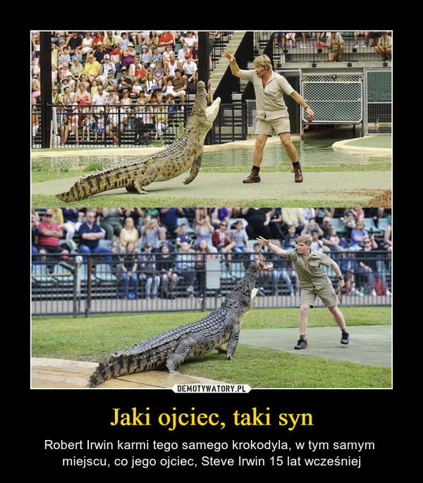 Jaki ojciec, taki syn – Robert Irwin karmi tego samego krokodyla, w tym samym miejscu, co jego ojciec, Steve Irwin 15 lat wcześniej