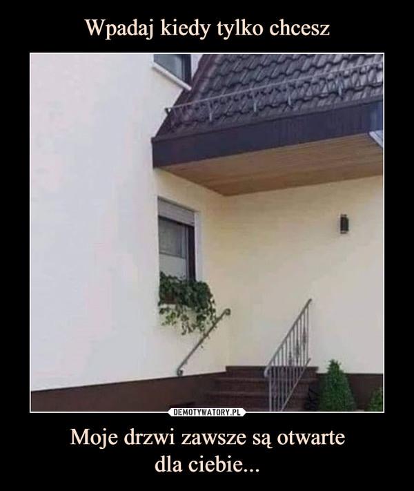 Moje drzwi zawsze są otwartedla ciebie... –