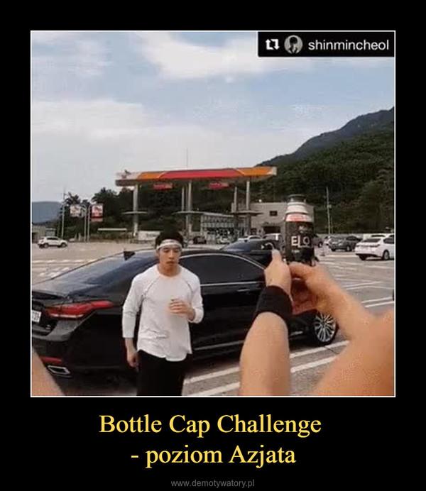 Bottle Cap Challenge - poziom Azjata –