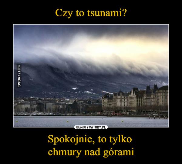 Spokojnie, to tylko chmury nad górami –
