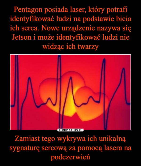 Zamiast tego wykrywa ich unikalną sygnaturę sercową za pomocą lasera na podczerwień –