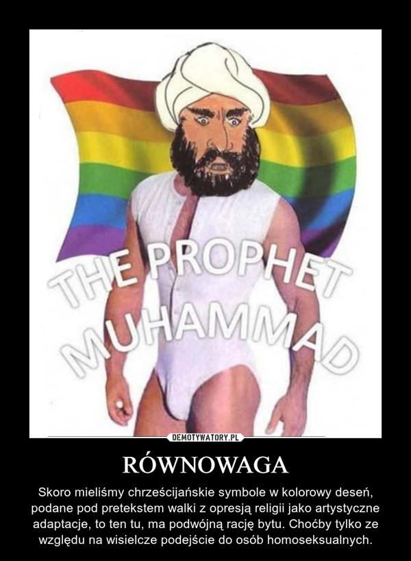 RÓWNOWAGA – Skoro mieliśmy chrześcijańskie symbole w kolorowy deseń, podane pod pretekstem walki z opresją religii jako artystyczne adaptacje, to ten tu, ma podwójną rację bytu. Choćby tylko ze względu na wisielcze podejście do osób homoseksualnych.