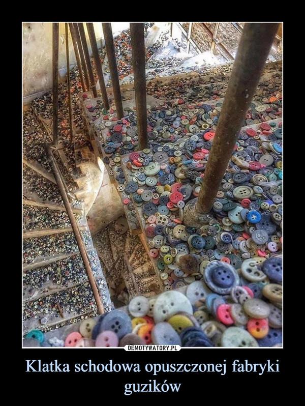 Klatka schodowa opuszczonej fabryki guzików –