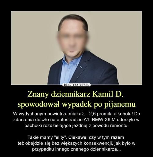 Znany dziennikarz Kamil D.  spowodował wypadek po pijanemu