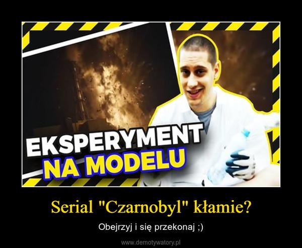 """Serial """"Czarnobyl"""" kłamie? – Obejrzyj i się przekonaj ;)"""