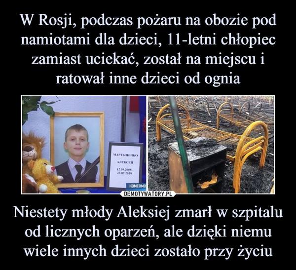 Niestety młody Aleksiej zmarł w szpitalu od licznych oparzeń, ale dzięki niemu wiele innych dzieci zostało przy życiu –