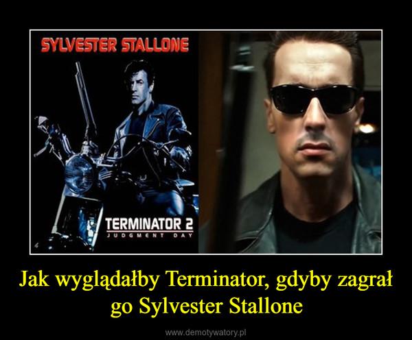 Jak wyglądałby Terminator, gdyby zagrał go Sylvester Stallone –