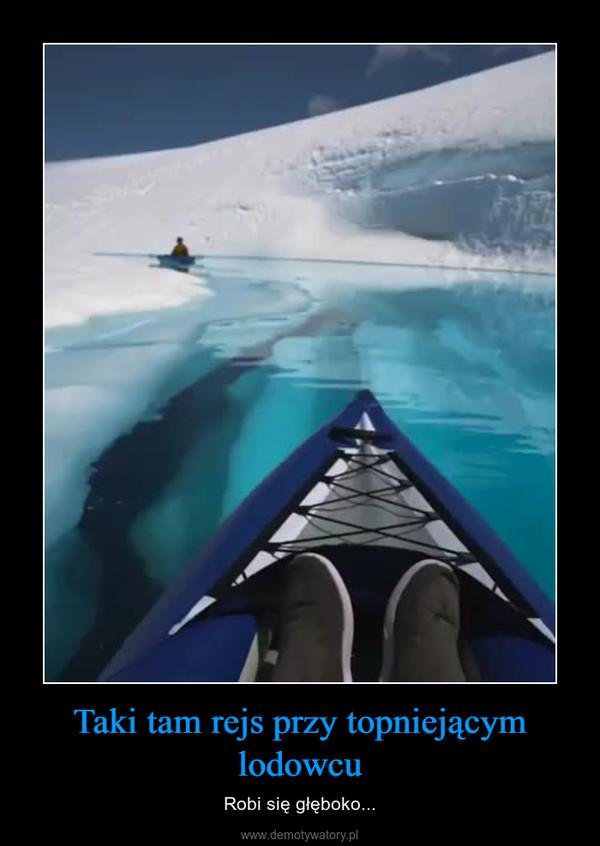 Taki tam rejs przy topniejącym lodowcu – Robi się głęboko...