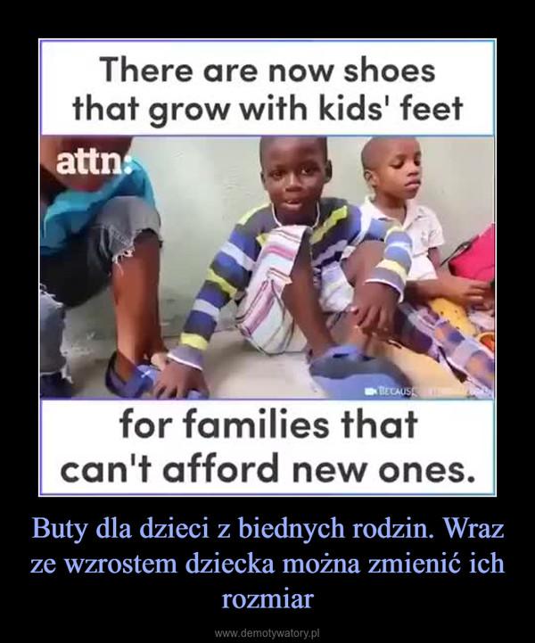 Buty dla dzieci z biednych rodzin. Wraz ze wzrostem dziecka można zmienić ich rozmiar –  There are now shoesthat grow with kids' feetattnBECAUSfor families thatcan't afford new ones.