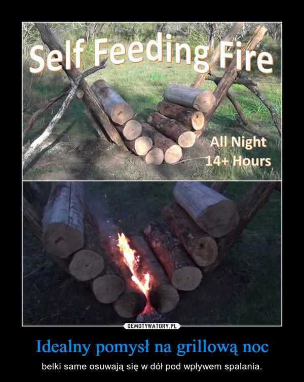 Idealny pomysł na grillową noc – belki same osuwają się w dół pod wpływem spalania.