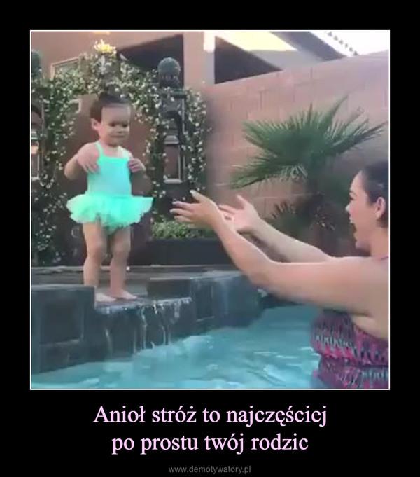 Anioł stróż to najczęściejpo prostu twój rodzic –
