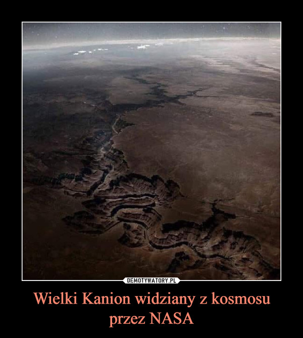 Wielki Kanion widziany z kosmosu przez NASA –