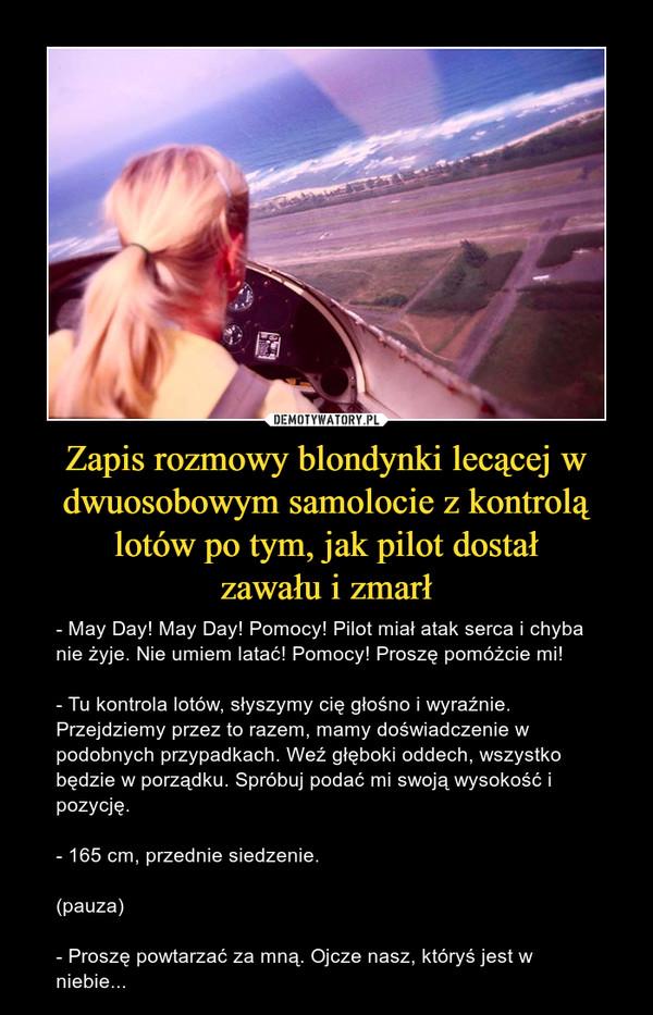 Zapis rozmowy blondynki lecącej w dwuosobowym samolocie z kontrolą lotów po tym, jak pilot dostał zawału i zmarł