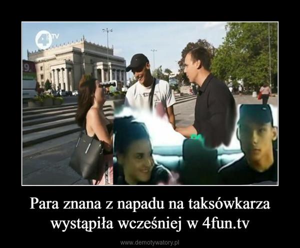 Para znana z napadu na taksówkarza wystąpiła wcześniej w 4fun.tv –