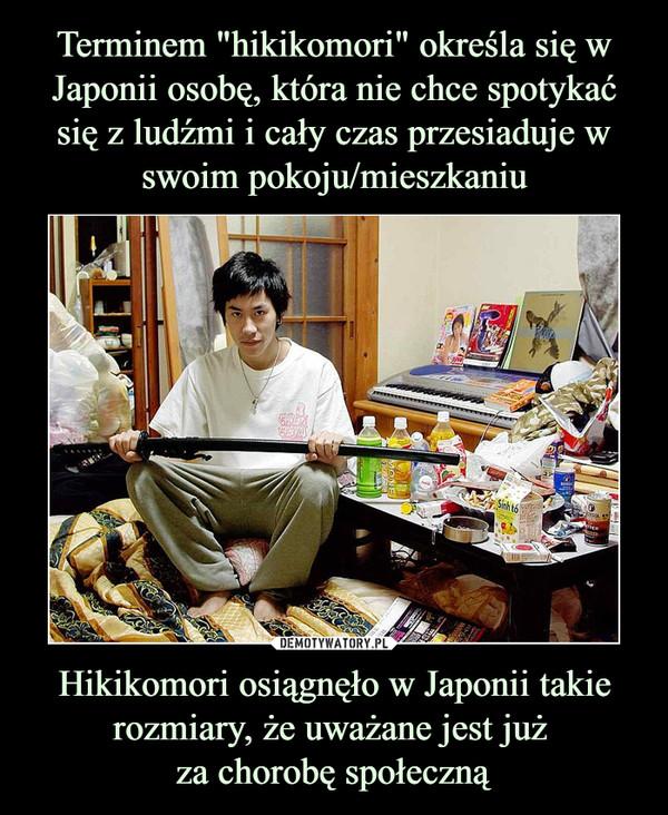 Hikikomori osiągnęło w Japonii takie rozmiary, że uważane jest już za chorobę społeczną –