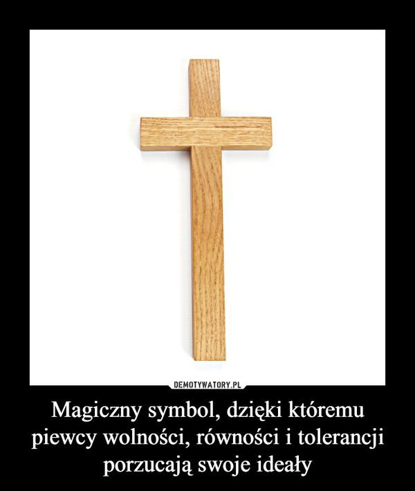 Magiczny symbol, dzięki któremu piewcy wolności, równości i tolerancji porzucają swoje ideały –