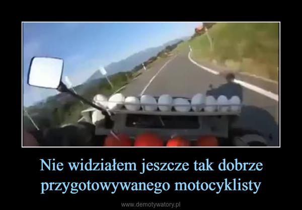Nie widziałem jeszcze tak dobrze przygotowywanego motocyklisty –