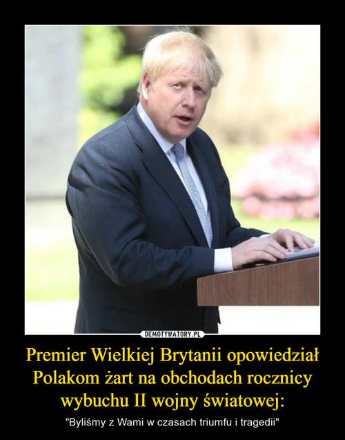 Premier Wielkiej Brytanii opowiedział Polakom żart na obchodach rocznicy wybuchu II wojny światowej: