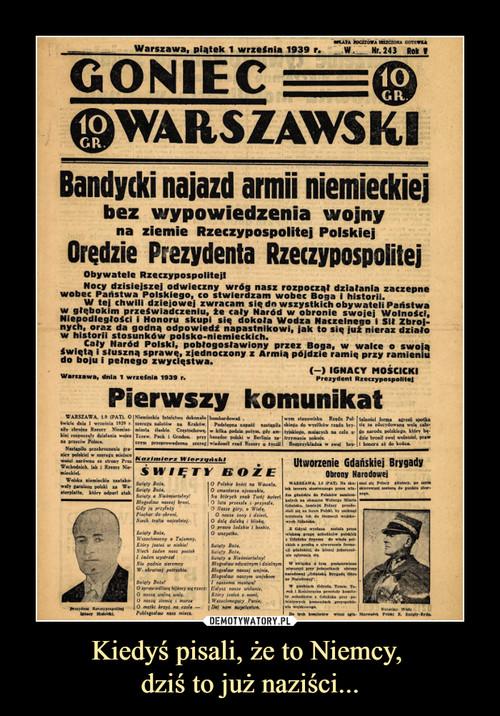 Kiedyś pisali, że to Niemcy,  dziś to już naziści...