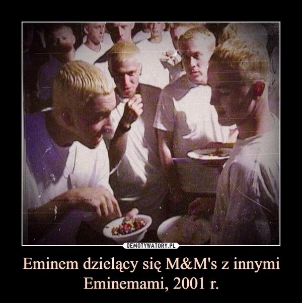 Eminem dzielący się M&M's z innymi Eminemami, 2001 r. –
