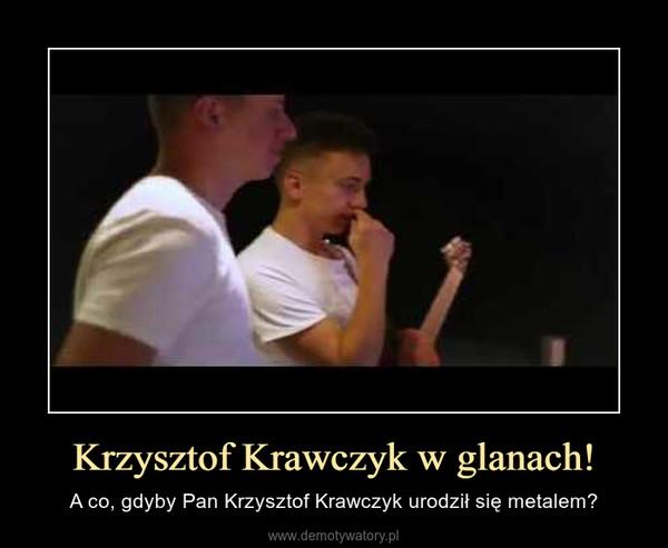 Krzysztof Krawczyk w glanach! – A co, gdyby Pan Krzysztof Krawczyk urodził się metalem?