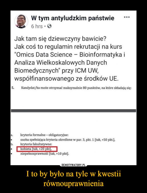 """I to by było na tyle w kwestiirównouprawnienia –  W tym antyludzkim państwie 6 hrs • Jak tam się dziewczyny bawicie? Jak coś to regulamin rekrutacji na kurs """"Omics Data Science - Bioinformatyka i Analiza Wielkoskalowych Danych Biomedycznych"""" przy ICM UW, współfinansowanego ze środków UE. S. Kandydat/ka może otrzymać maksymalnie 80 punktów, na które składają się: a. kryteria formalne - obligatoryjne: • osoba spełniająca kryteria określone w par. 3, pkt. 1 [tak, +50 pkt], b. kryteria fakultatywne: I kobieta [tak, +20 pkt] I niepełnosprawność [tak, +10 pkt]."""